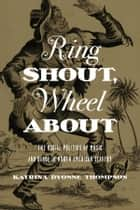 Ring Shout, Wheel About ebook by Katrina Dyonne Thompson