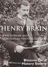 Henry Brain - A Victorian & Edwardian Photographer ebook by Jim Brown