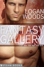Fantasy Gallery - A Sexy Short Story from Steam Books ebook by Logan Woods,Steam Books