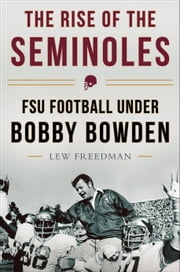 The Rise of the Seminoles - FSU Football Under Bobby Bowden ebook by Lew Freedman