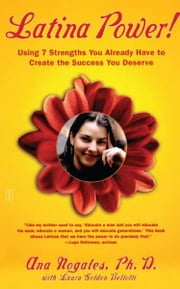 Latina Power! - Using 7 Strengths You Already Have to Create the Success You Deserve ebook by Laura Golden Bellotti,Dr. Ana Nogales