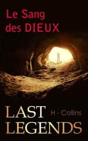 Last Legends - Le Sang des Dieux eBook by H. Collins
