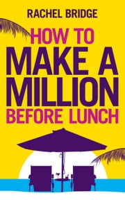 How to Make a Million Before Lunch ebook by Rachel Bridge