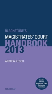 Blackstone's Magistrates' Court Handbook 2013 ebook by Andrew Keogh