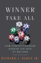 Winner Take All - How Competitiveness Shapes the Fate of Nations ebook by Richard Elkus