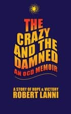 The Crazy and The Damned: An OCD Memoir ebook by Robert Lanni