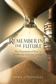 Remembering the Future - The Experience of Time in Jewish and Christian Theology ebook by Kobo.Web.Store.Products.Fields.ContributorFieldViewModel