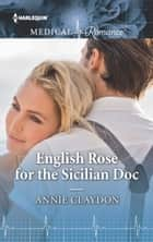 English Rose for the Sicilian Doc ebook by Annie Claydon