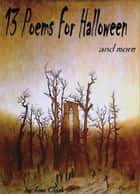13 Poems for Halloween and more ebook by Tom Clark