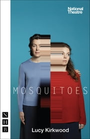 Mosquitoes (NHB Modern Plays) ebook by Lucy Kirkwood