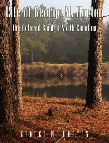 Life of George M. Horton - The Colored Bard of North-Carolina ebook by George Moses Horton