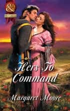 Hers To Command (Mills & Boon Superhistorical) ebook by Margaret Moore