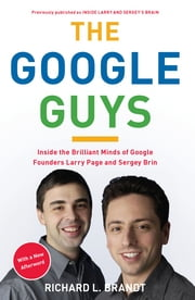The Google Guys - Inside the Brilliant Minds of Google Founders Larry Page and Sergey Brin ebook by Kobo.Web.Store.Products.Fields.ContributorFieldViewModel