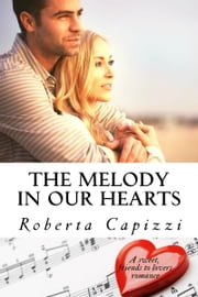 The Melody In Our Hearts - A sweet, friends to lovers romance ebook by Roberta Capizzi