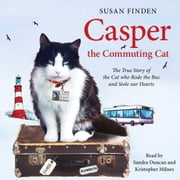 Casper the Commuting Cat - The True Story of the Cat who Rode the Bus and Stole our Hearts audiobook by Susan Finden, Kristopher Milnes
