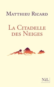 La Citadelle des Neiges eBook by Matthieu RICARD