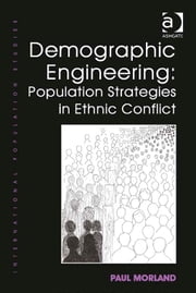Demographic Engineering: Population Strategies in Ethnic Conflict ebook by Dr Paul Morland,Professor Philip Rees