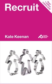 Recruit: Learn How To Find The Right Person For The Job ebook by Kate Keenan