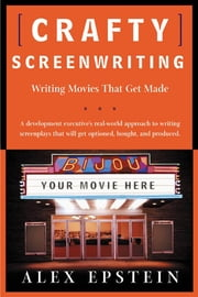 Crafty Screenwriting - Writing Movies That Get Made ebook by Alex Epstein
