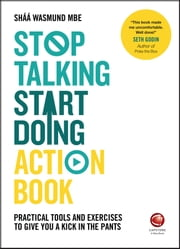 Stop Talking, Start Doing Action Book - Practical tools and exercises to give you a kick in the pants ebook by Shaa Wasmund