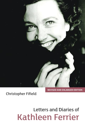 Letters and Diaries of Kathleen Ferrier ebook by