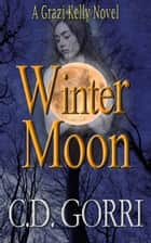 Winter Moon - A Grazi Kelly Novel #4 ebook by C.D. Gorri