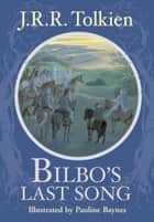 Bilbo's Last Song ebook by J.R.R. Tolkien, Pauline Baynes