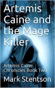 Artemis Caine and the Mage Killer - Artemis Caine Chronicles, #2 ebook by Mark Stentson
