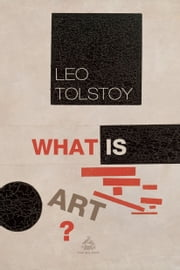 What Is Art? ebook by Leo Tolstoy