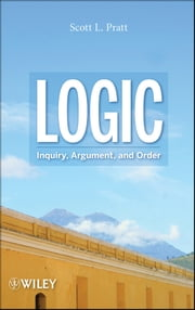 Logic - Inquiry, Argument, and Order ebook by Scott L. Pratt