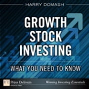 Growth Stock Investing: What You Need to Know - What You Need to Know ebook by Harry Domash