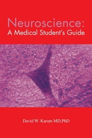 Neuroscience: a Medical Student's Guide ebook by David W. Karam MDPhD