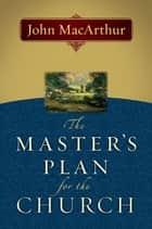 The Master's Plan for the Church ebook by John MacArthur