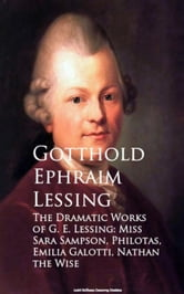 The Dramatic Works of G. E. Lessing: Miss Sara Sotti, Nathan the Wise ebook by Gotthold Ephraim Lessing