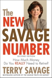 The New Savage Number - How Much Money Do You Really Need to Retire? ebook by Terry Savage