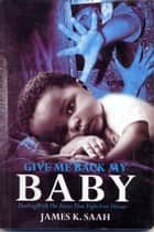 Give me Back my Baby ebook by James Kweku Saah