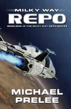 Milky Way Repo - Book One in The Milky Way Repo Series eBook by Michael Prelee