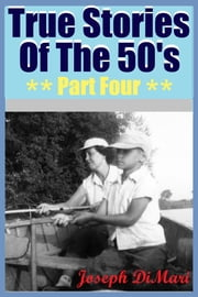 True Stories Of The 50's Part Four ebook by Joseph DiMari