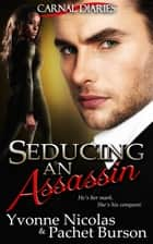 Seducing an Assassin (Carnal Diaries Book 3) ebook by Yvonne Nicolas