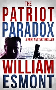 The Patriot Paradox - The Reluctant Hero, #1 ebook by William Esmont