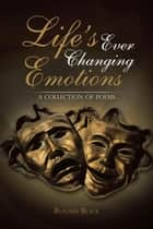 Life's Ever Changing Emotions - A Collection of Poems ebook by Ronald Black