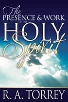 Presence & Work of the Holy Spirit, The ebook by