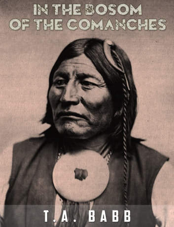 In the Bosom of the Comanches ebook by T.A. Babb