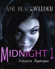 Midnight: Century of the Vampire, book 1 (New Adult Vampire Dystopia) ebook by Ami Blackwelder