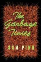 The Garbage Times/White Ibis - Two Novellas ebook by Sam Pink