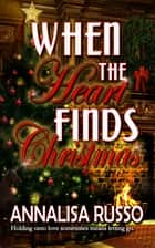 When the Heart Finds Christmas ebook by Annalisa Russo