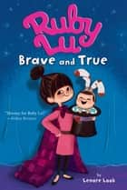 Ruby Lu, Brave and True ebook by Lenore Look, Anne Wilsdorf