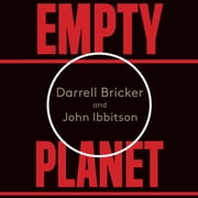 Empty Planet - The Shock of Global Population Decline audiobook by Darrell Bricker, John Ibbitson