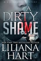 A Dirty Shame - A J.J. Graves Mystery ebook by Liliana Hart