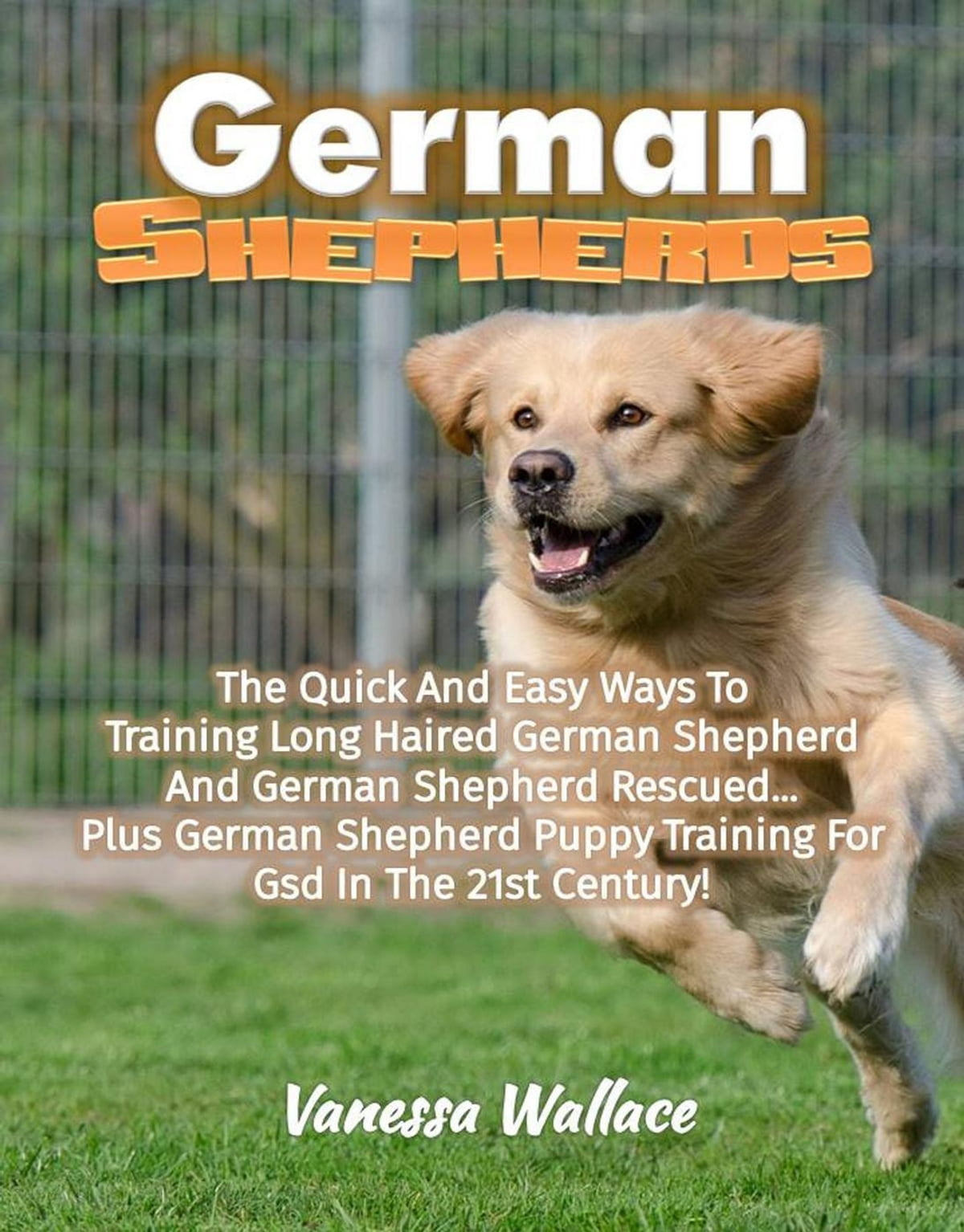 German Shepherds The Quick And Easy Ways To Train Long Haired